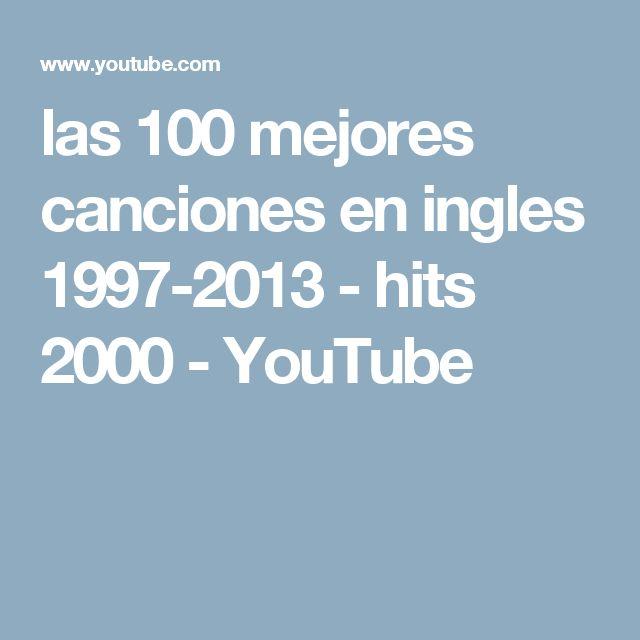 las 100 mejores canciones en ingles 1997-2013 - hits 2000 - YouTube