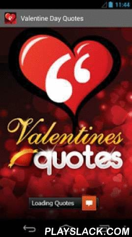 Valentine's Day Quotes  Android App - playslack.com ,  Express your love with - Romantic Valentine's Love Quotes!If you are looking for Valentine Quotes then you have come to the right place as this apps is all about Romantic Valentine quotes.Valentine's Day is a day to express your feelings and renew the bond of love you share with your Valentine. To make this Valentine Day memorable for your beloved declare your love to the world by sending a cute and heartfelt Valentine's Day quotes…