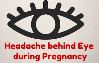 Headache behind Eye during Pregnancy – Causes and Effective Medications for Headache behind Eye