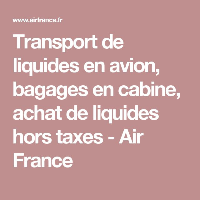 Transport de liquides en avion, bagages en cabine, achat de liquides hors taxes - Air France