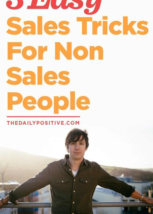 3 Easy Sales Tricks For Non-Sales People by Dale Partridge (The Daily Positive)