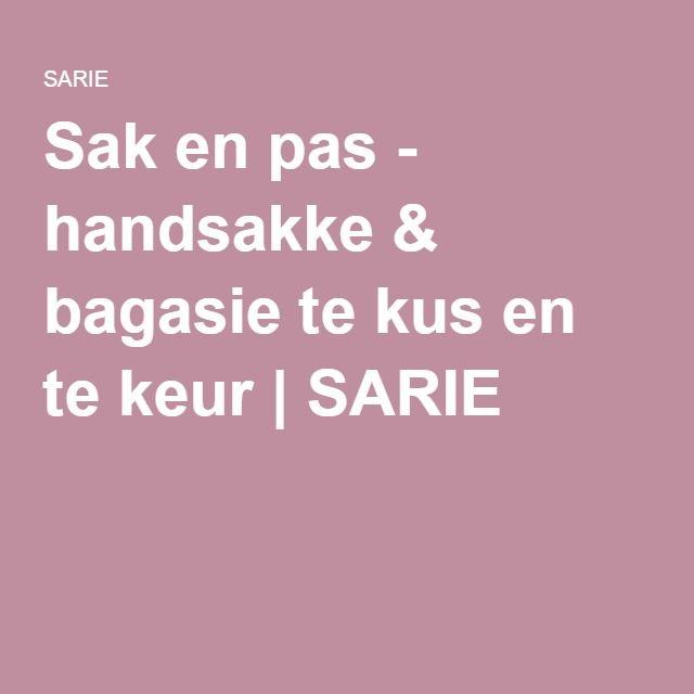 Sak en pas - handsakke & bagasie te kus en te keur   SARIE