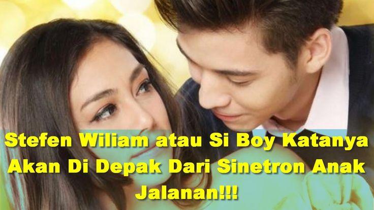 Stefen Wiliam atau Si Boy Katanya Akan Di Depak Dari Sinetron Anak Jalan...