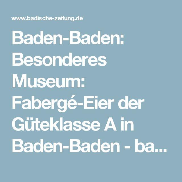Baden-Baden: Besonderes Museum: Fabergé-Eier der Güteklasse A in Baden-Baden - badische-zeitung.de