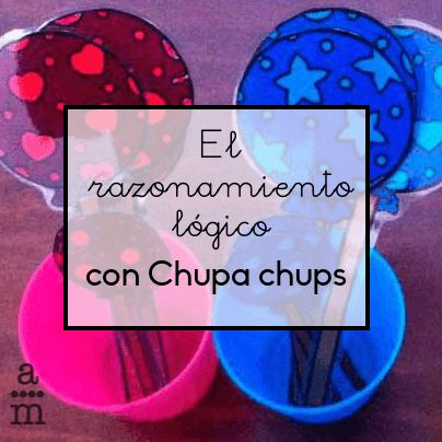 El razonamiento lógico a partir de materiales dulces: cómo tener un material de Chupa chups para trabajar la lógica con los niños de Infantil y de Primaria.