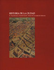 Historia de la ciudad III Arquitectura y transformación urbana de la ciudad de Valencia AA.DD.