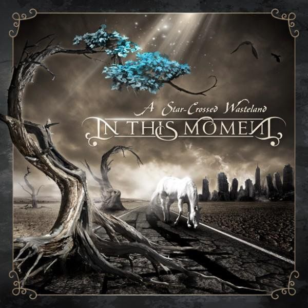 In This Moment - A Star-Crossed Wasteland (2010)