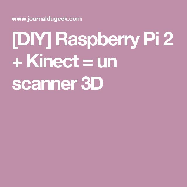 [DIY] Raspberry Pi 2 + Kinect = un scanner 3D