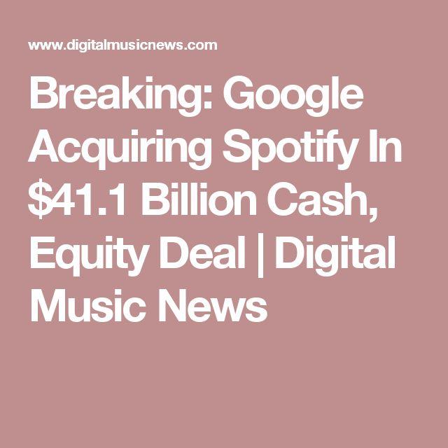 Breaking: Google Acquiring Spotify In $41.1 Billion Cash, Equity Deal | Digital Music News