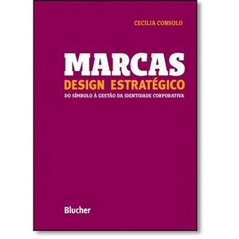 Marcas Design Estratégico: Do Símbolo À Gestão da Identidade Corporativa