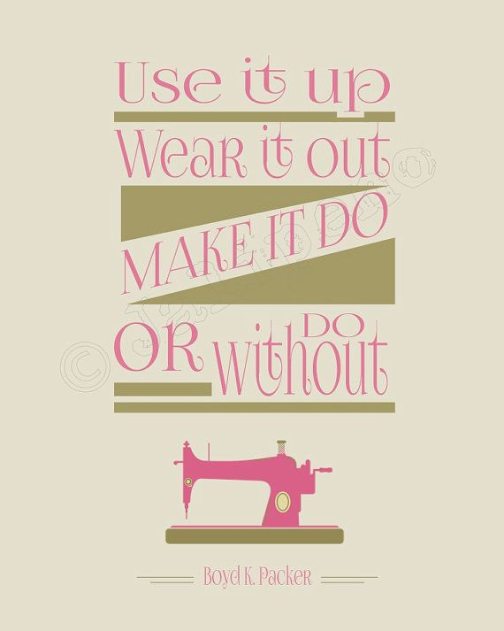 """Use it up, wear it out, make it do or do without"" - Boyd K. Packer Quote INSTANT DOWNLOAD PRINTABLE Print Wall Art Home Decor Sewing Room - Pink Tan Neutral - the pioneer / homesteader motto! Great gift for that frugal person on your gift list. Check the shop for more colors and printable quotes!"