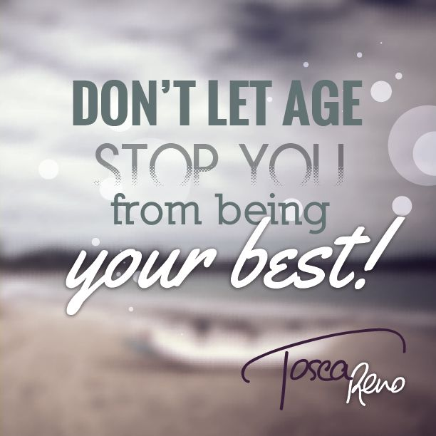 Age Is Just A Number Dont Let It Negatively Influence Your