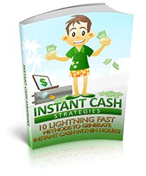 FREE GIFT: Instant Cash Strategies - 10 Lightning Fast Methods To Generate Instant Cash Within Hours #Entrepreneur