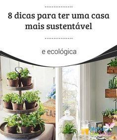8 #dicas para ter uma casa mais sustentável e #ecológica  Através de pequenas #mudanças em nossa vida diária nós mesmos podemos conseguir uma #casa mais #sustentável e ecológica que ajude a cuidar do nosso planeta.