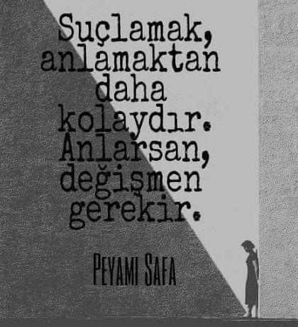 Suçlamak anlamaktan daha kolaydır. Anlarsan değişmen gerekir. #PeyamiSafa