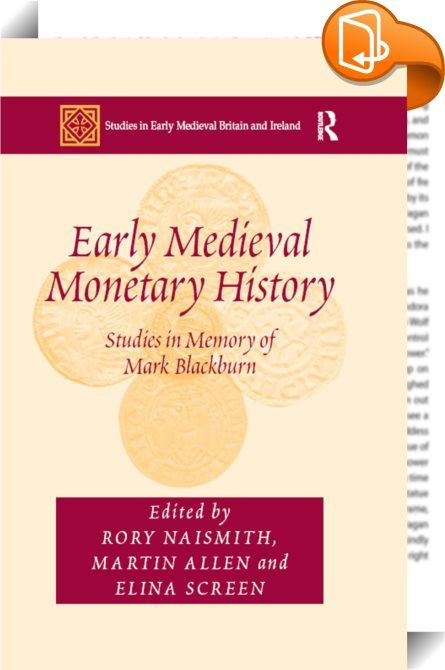 Early Medieval Monetary History    :  Mark Blackburn was one of the leading scholars of the numismatics and monetary history of the British Isles and Scandinavia during the early medieval period. He published more than 200 books and articles on the subject, and was instrumental in building bridges between numismatics and associated disciplines, in fostering international communication and cooperation, and in establishing initiatives to record new coin finds. This memorial volume of ess...