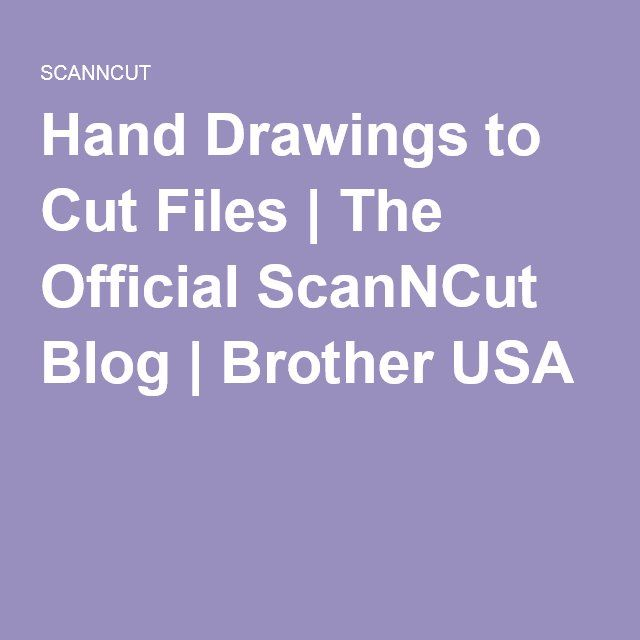 Hand Drawings to Cut Files | The Official ScanNCut Blog | Brother USA