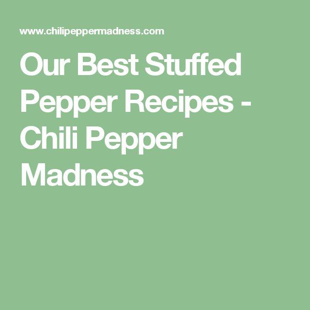 Our Best Stuffed Pepper Recipes - Chili Pepper Madness
