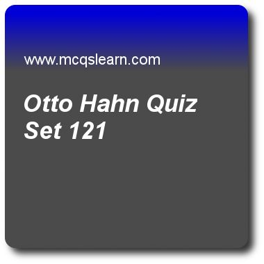 Otto Hahn Quizzes:   general knowledge Quiz 121 Questions and Answers - Practice GK quizzes based questions and answers to study otto hahn quiz with answers. Practice MCQs to test learning on otto hahn, international hydrographic organization, musical instrument, moon facts, european union quizzes. Online otto hahn worksheets has study guide as german scientist, otto hahn, received nobel prize in 1944 for his work in, answer key with answers as biology, mathematics, physics and chemistry..