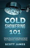 Cold Showering 101: Master the Art of Cold Showering for Your Happiness, Health & Wellbeing (Cold Water Therapy, Ice Bath, Self Discipline, Cold Shower, ... Testosterone, Bodybuilding, Alpha Male) - Cold Showering 101: Master the Art of Cold Showering for Your Happiness, Health & Wellbeing (Cold Water Therapy, Ice Bath, Self Discipline, Cold Shower, … Testosterone, Bodybuilding, Alpha Male)  Take Your Life To The Next Level With Cold Water Therapy! Today only g