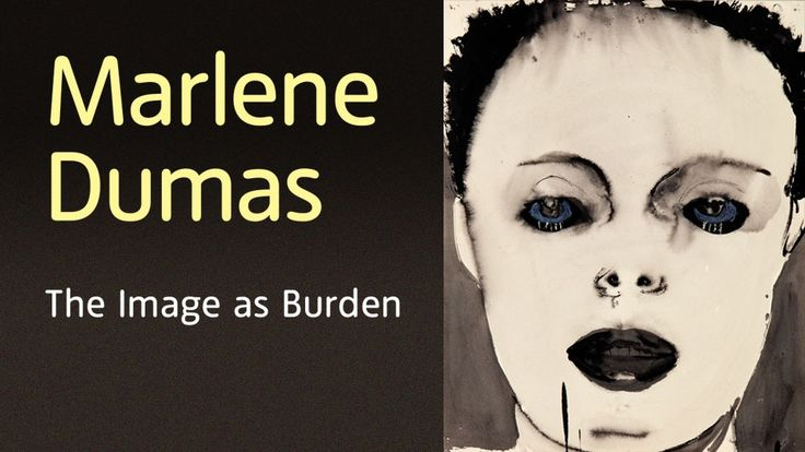 Marlene Dumas: The Image as Burden Tate Modern: Exhibition 5 February – 10 May 2015
