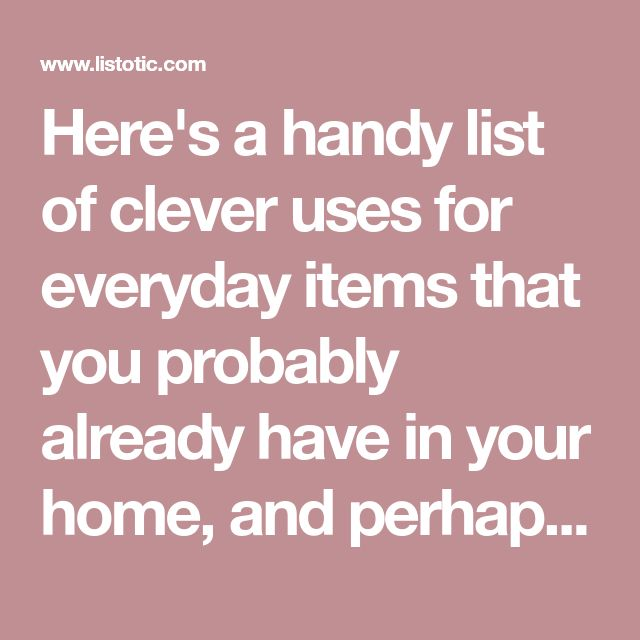 Here's a handy list of clever uses for everyday items that you probably already have in your home, and perhaps have never thought of!