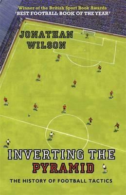 Inverting the Pyramid : The History of Football Tactics
