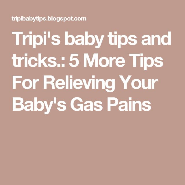 Tripi's baby tips and tricks.: 5 More Tips For Relieving Your Baby's Gas Pains