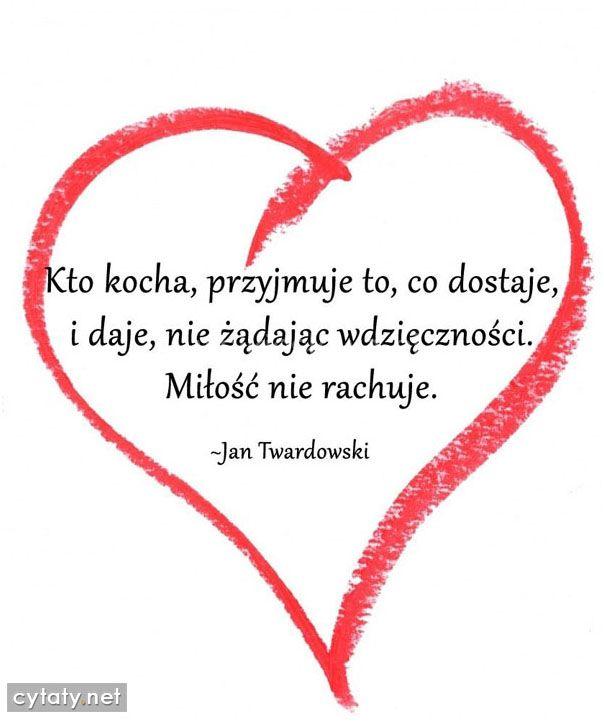 Kto kocha, przyjmuje to, co dostaje... #Twardowski-Jan, #Miłość