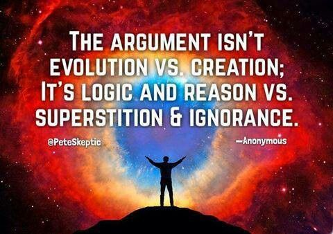 Atheism, Religion, God is Imaginary, Creationism, Science, Evolution, Critical Thinking. The argument isn't evolution vs. creation; it's logic and reason vs. superstition and ignorance.