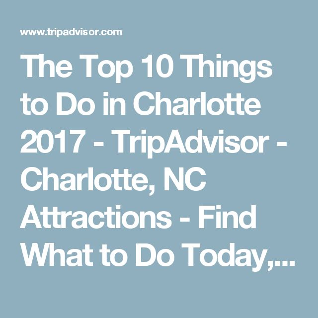 The Top 10 Things to Do in Charlotte 2017 - TripAdvisor - Charlotte, NC Attractions - Find What to Do Today, This Weekend, or in April