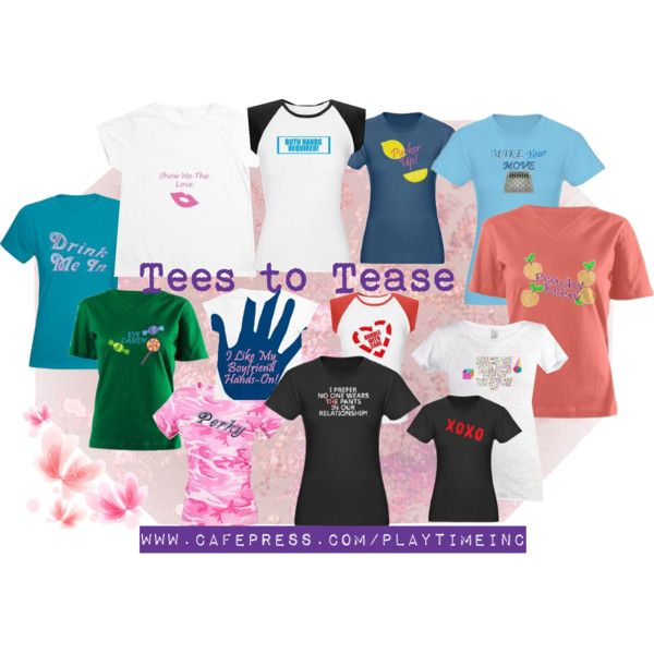 Tees to Tease- Playful tees to brighten your day or wear for that special someone. www.cafepress.com/playtimeinc