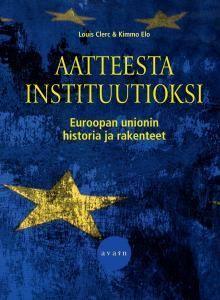 Louis Clerc & Kimmo Elo: Aatteesta instituurioksi. Euroopan unionin historia ja rakenteet.