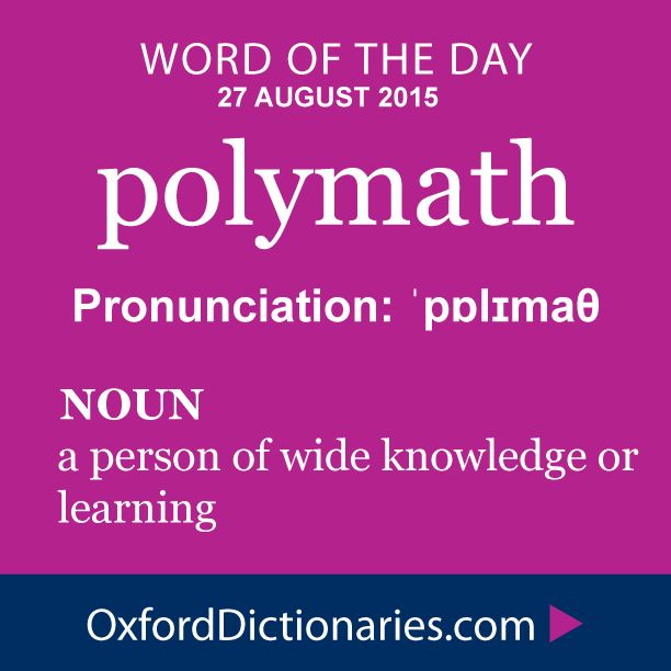 polymath (noun): A person of wide knowledge or learning. Word of the Day for 27 August 2015. #WOTD #WordoftheDay #polymath