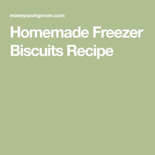 Homemade Freezer Biscuits Recipe