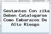 http://tecnoautos.com/wp-content/uploads/imagenes/tendencias/thumbs/gestantes-con-zika-deben-catalogarse-como-embarazos-de-alto-riesgo.jpg zika. Gestantes con zika deben catalogarse como embarazos de alto riesgo, Enlaces, Imágenes, Videos y Tweets - http://tecnoautos.com/actualidad/zika-gestantes-con-zika-deben-catalogarse-como-embarazos-de-alto-riesgo/