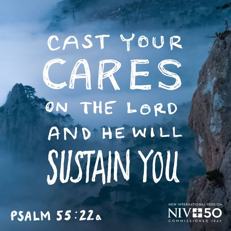 Cast your cares on the Lord and he will sustain you. Psalm 55:22a #NIV50