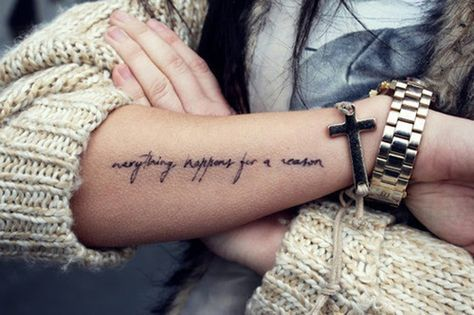 "Little forearm tattoo saying ""everything happens for a reason"". I like this placement, would also consider it on top of shoulder"