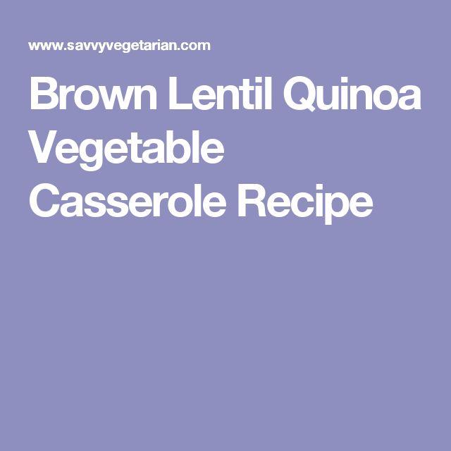 Brown Lentil Quinoa Vegetable Casserole Recipe