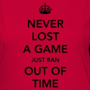 never lost a game just ran out of time Women's T-Shirts Design