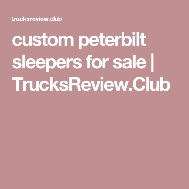 custom peterbilt sleepers for sale | TrucksReview.Club