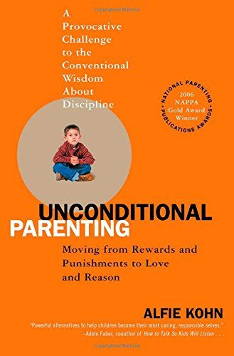 Unconditional Parenting: Moving from Rewards and Punishments to Love and Reason: Alfie Kohn: 9780743487481: Amazon.com: Books
