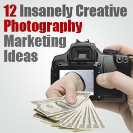 """12 insanely creative photography marketing ideas"" Marketing your newly found (or already"