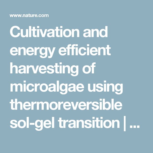 Cultivation and energy efficient harvesting of microalgae using thermoreversible sol-gel transition | Scientific Reports