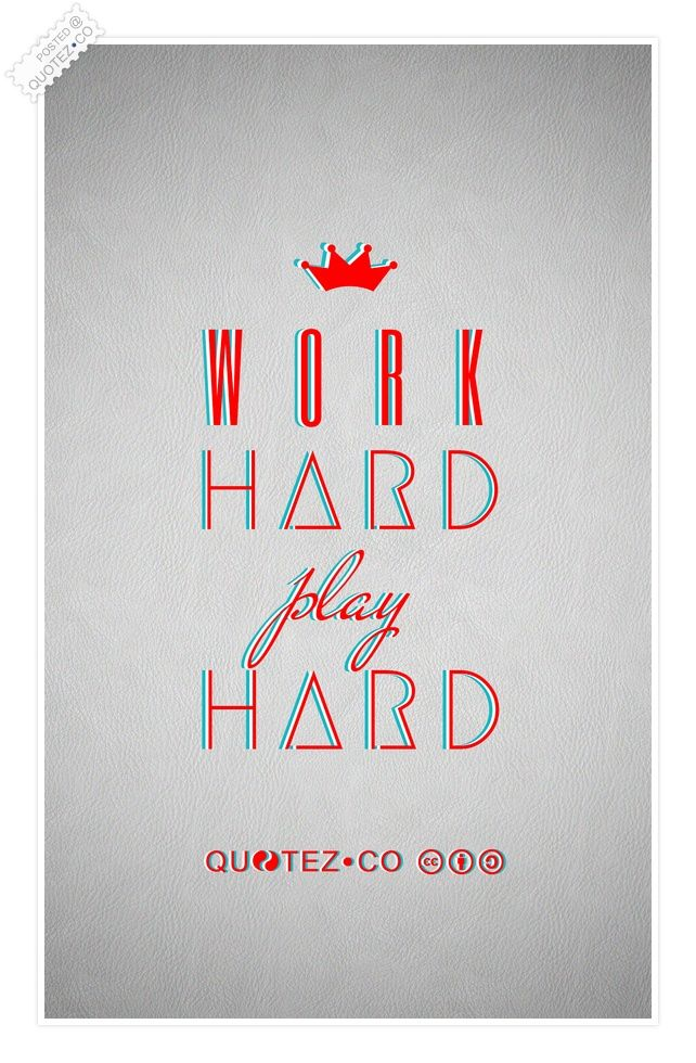 Quotes Like Work Hard Play Hard Quotes