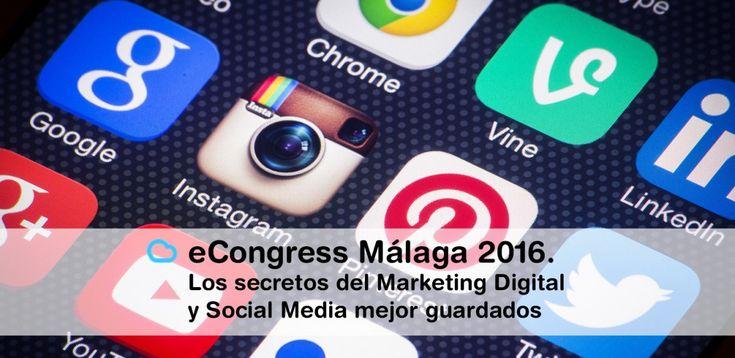 eCongress Málaga 2016. Los secretos del Marketing Digital y Social Media mejor guardados