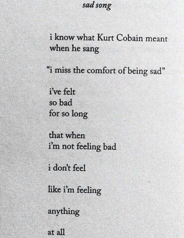 """I miss the comfort of being sad"""