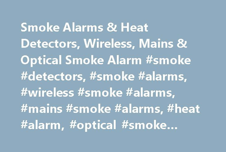 Smoke Alarms & Heat Detectors, Wireless, Mains & Optical Smoke Alarm #smoke #detectors, #smoke #alarms, #wireless #smoke #alarms, #mains #smoke #alarms, #heat #alarm, #optical #smoke #alarm http://questions.remmont.com/smoke-alarms-heat-detectors-wireless-mains-optical-smoke-alarm-smoke-detectors-smoke-alarms-wireless-smoke-alarms-mains-smoke-alarms-heat-alarm-optical-smoke-alarm/  # Wireless Smoke Detectors Wireless smoke alarms are on our website usually referred to as radio-interlinked…