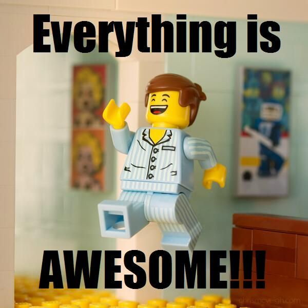 Everything is awesome! Incredible film EVERYTHING IS AWESOME...currently my favourite song!