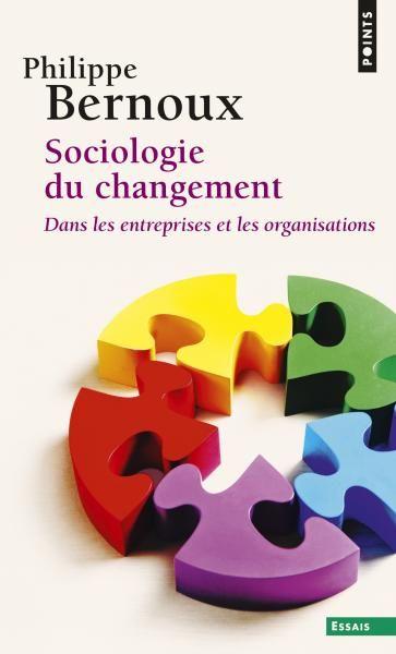 Sociologie du changement, Philippe Bernoux : Sociologie du changementLes acteurs, à l'intérieur d'une organisation, ne sont pas seulement soumis à ses contraintes : sans leur implication et s'ils ne s'approprient pas les outils proposés, les changements ne peuvent tout simplement pas avoir lieu